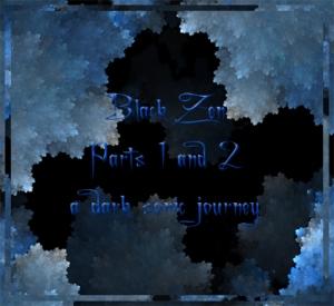 Black Zen Parts 1 and 2